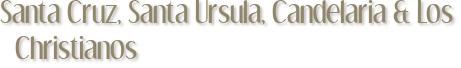 Santa Cruz, Santa Ursula, Candelaria & Los Christianos